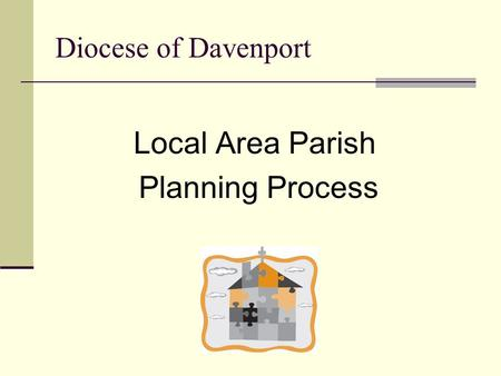 Diocese of Davenport Local Area Parish Planning Process.