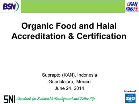 Organic Food and Halal Accreditation & Certification Suprapto (KAN), Indonesia Guadalajara, Mexico June 24, 2014.