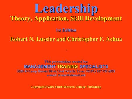 Leadership Theory, Application, Skill Development 1st Edition Robert N. Lussier and Christopher F. Achua. This presentation created by: MANAGEMENT TRAINING.