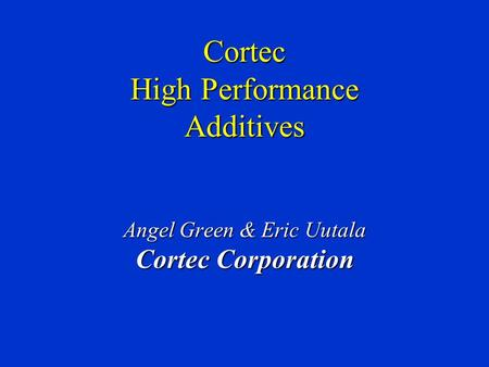 Cortec High Performance Additives Angel Green & Eric Uutala Cortec Corporation.
