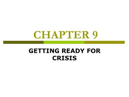 CHAPTER 9 GETTING READY FOR CRISIS. CRISES CAN BE CLASSIFIED AS:  EMERGING  ONGOING  IMMEDIATE Every School System Should Have A Policy Requiring That.