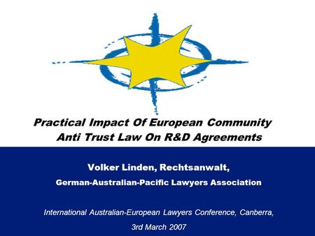 Practical Impact Of European Community Anti Trust Law On R&D Agreements Volker Linden, Rechtsanwalt, German-Australian-Pacific Lawyers Association International.