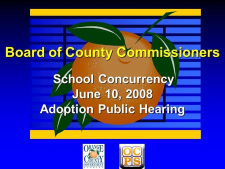 Board of County Commissioners School Concurrency June 10, 2008 Adoption Public Hearing.