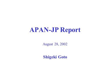 APAN-JP Report August 28, 2002 Shigeki Goto. APAN Topology.