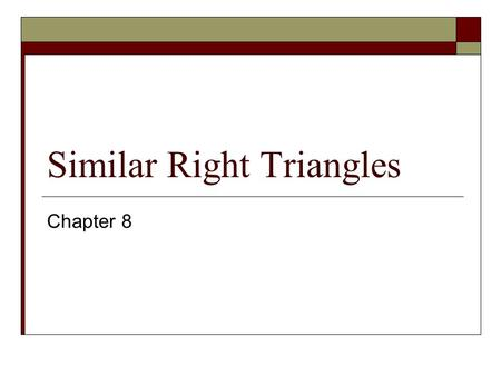 Similar Right Triangles Chapter 8. Activity: Investigating similar right triangles. Do in pairs or threes 1. Cut an index card along one of its diagonals.