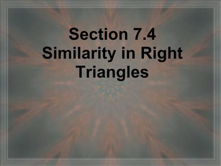 Section 7.4 Similarity in Right Triangles. Geometric Mean The positive number of x such that ═