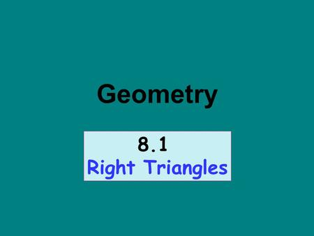 Geometry 8.1 Right Triangles. A radical is in simplest form when: 1. No perfect square factor other than 1 is under the radical sign. 2. No fraction is.