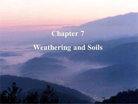 Chapter 7 Weathering and Soils. Weathering –is the break up of rock due to exposure to the atmosphere. Conditions on the surface are much different than.