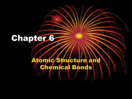 "Chapter 6 Atomic Structure and Chemical Bonds. Foldable Hamburger fold Cut along the seam Label top half "" Ionic Bonds"" Label the Bottom Half ""Covalent."