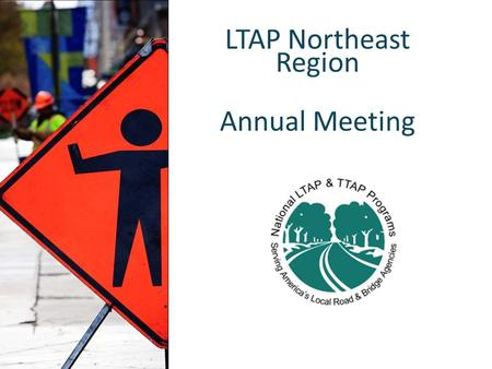 LTAP Northeast Region Annual Meeting. May 5-6, 2015 Mystic, CT 2014-15 National Local Technical Assistance Program Association Update.