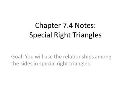 Chapter 7.4 Notes: Special Right Triangles