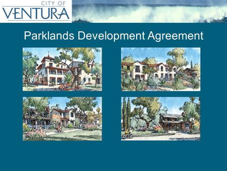 Parklands Development Agreement. SUBJECT SITE Approved Specific Plan, Annexation, General Plan Amendments & EIR Approved Affordable Housing as part of.