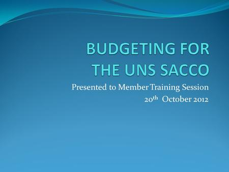 Presented to Member Training Session 20 th October 2012.
