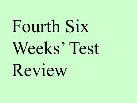 Fourth Six Weeks' Test Review. For the purposes of this presentation...