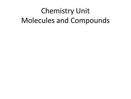 Chemistry Unit Molecules and Compounds. Chemical Formula Indicates: – _____________________________ – The _______________________________________ of each.