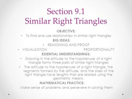 Section 9.1 Similar Right Triangles OBJECTIVE: To find and use relationships in similar right triangles BIG IDEAS: REASONING AND PROOF VISUALIZATIONPROPORTIONALITY.