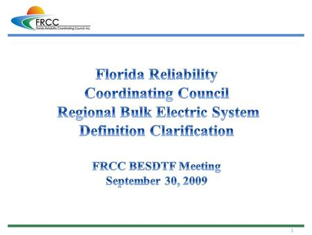 1. 2 NERC Bulk Electric System (BES) Definition (NERC Glossary of Terms Used in Reliability Standards) FERC Order 693 FRCC Handbook Review Task Force.