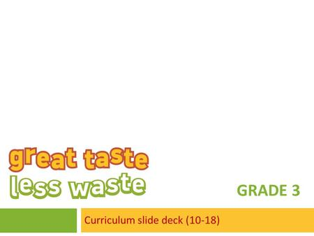 GRADE 3 Curriculum slide deck (10-18). A note to teachers These slides are intended for use in your classroom as part of The GREEN Project Lunch Box Study.