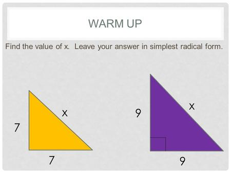 Warm Up Find the value of x. Leave your answer in simplest radical form. x 9 7 x.