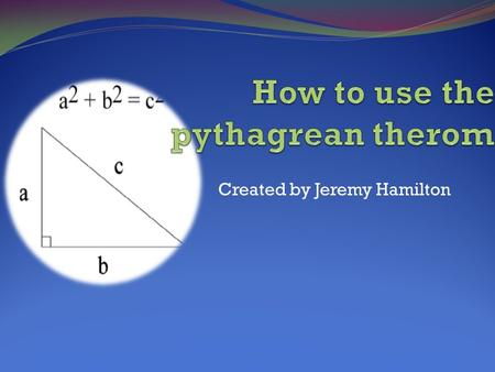 Created by Jeremy Hamilton The Pythagorean therom will only work on right triangles because a right triangle is the only triangle with a hypotenuse and.