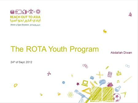 The ROTA Youth Program 24 th of Sept. 2012 Abdallah Diwan.