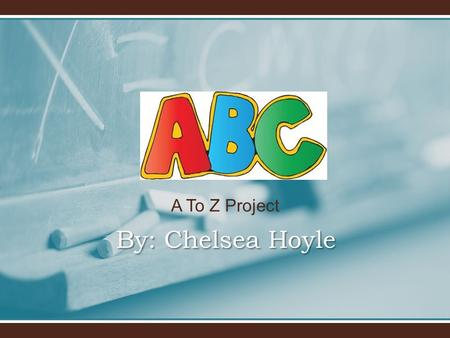 A To Z Project By: Chelsea Hoyle. A- Algebra Tiles Algebra tiles are used to model and simplify algebraic expressions.Algebra tiles are used to model.