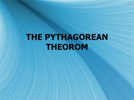 THE PYTHAGOREAN THEOROM Pythagorean Theorem  What is it and how does it work?  a 2 + b 2 = c 2  What is it and how does it work?  a 2 + b 2 = c 2.