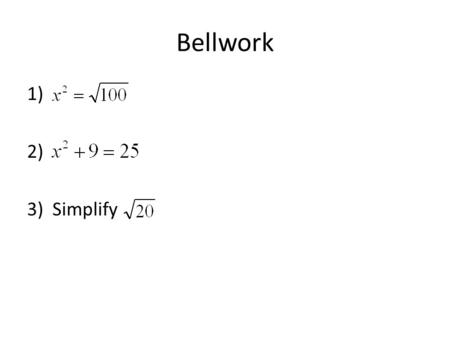 Bellwork 1) 2) 3) Simplify. Lesson 7.1 Apply the Pythagorean Theorem.