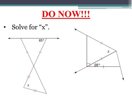 "DO NOW!!! Solve for ""x"".. Triangle Congruence SSS: Side Side Side If 3 sides of one triangle are congruent to 3 sides of another triangle, then the triangles."