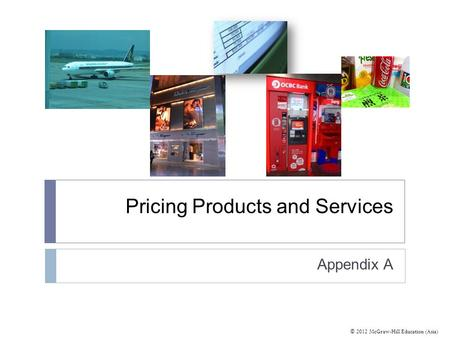 © 2012 McGraw-Hill Education (Asia) Pricing Products and Services Appendix A.