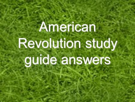 American Revolution study guide answers. 1. Who fought in the French and Indian War? What were they fighting over? Britain and France Territory in the.