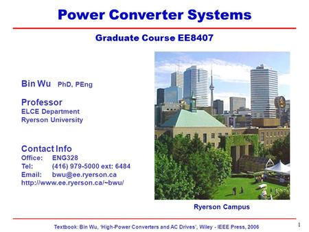 Textbook: Bin Wu, 'High-Power Converters and AC Drives', Wiley - IEEE Press, 2006 EE8407 Topic 4 1 Power Converter Systems Graduate Course EE8407 Ryerson.