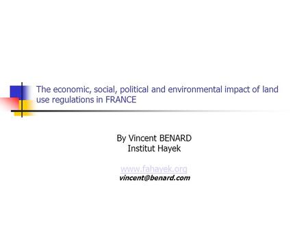 The economic, social, political and environmental impact of land use regulations in FRANCE By Vincent BENARD Institut Hayek