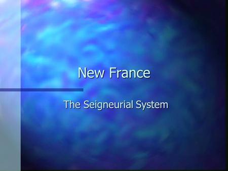 New France The Seigneurial System. n Seigneuries – a large piece of land in New France given to a Seigneur by the King or the Governor.