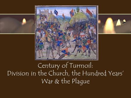 Century of Turmoil: Division in the Church, the Hundred Years' War & the Plague.