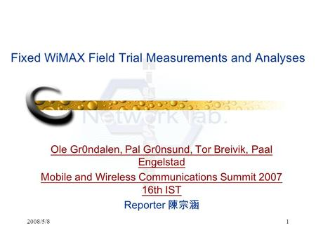 2008/5/81 Fixed WiMAX Field Trial Measurements and Analyses Ole Gr0ndalen, Pal Gr0nsund, Tor Breivik, Paal Engelstad Mobile and Wireless Communications.