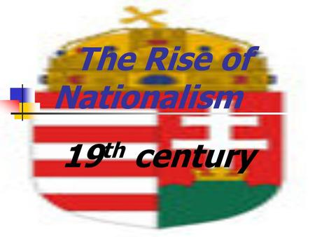 The Rise of Nationalism 19 th century GermanUNIFICATION.