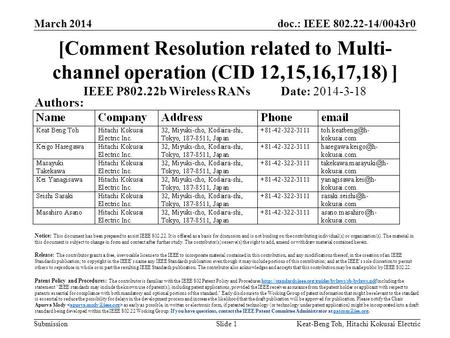 Doc.: IEEE 802.22-14/0043r0 Submission March 2014 Keat-Beng Toh, Hitachi Kokusai ElectricSlide 1 [Comment Resolution related to Multi- channel operation.