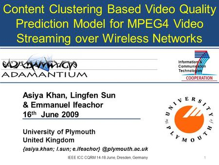 Content Clustering Based Video Quality Prediction Model for MPEG4 Video Streaming over Wireless Networks Asiya Khan, Lingfen Sun & Emmanuel Ifeachor 16.