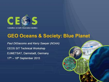 GEO Oceans & Society: Blue Planet Paul DiGiacomo and Kerry Sawyer (NOAA) CEOS SIT Technical Workshop EUMETSAT, Darmstadt, Germany 17 th – 18 th September.