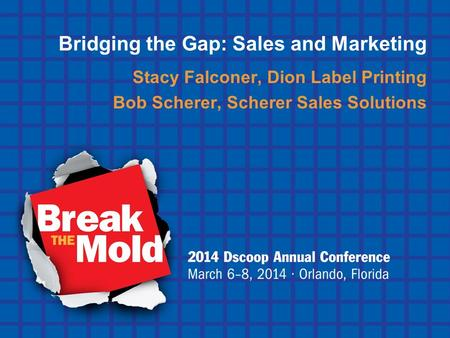 Bridging the Gap: Sales and Marketing Stacy Falconer, Dion Label Printing Bob Scherer, Scherer Sales Solutions.