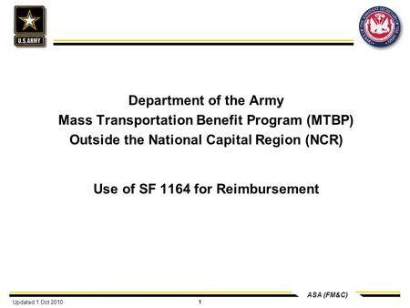 ASA (FM&C) 1 Department of the Army Mass Transportation Benefit Program (MTBP) Outside the National Capital Region (NCR) Use of SF 1164 for Reimbursement.