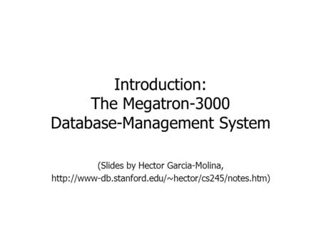 Introduction: The Megatron-3000 Database-Management System (Slides by Hector Garcia-Molina,
