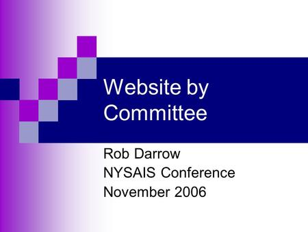 Website by Committee Rob Darrow NYSAIS Conference November 2006.