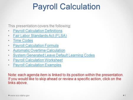 Payroll Calculation This presentation covers the following: Payroll Calculation Definitions Fair Labor Standards Act (FLSA) Time Codes Payroll Calculation.