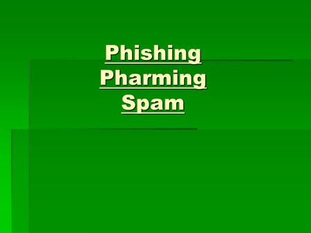 Phishing Pharming Spam. Phishing: Definition  A method of identity theft carried out through the creation of a website that seems to represent a legitimate.