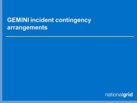 GEMINI incident contingency arrangements. Contents  Timeline of events  Shipper agent role  Logistical issues  Capacity auctions  Communications.