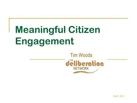 Meaningful Citizen Engagement Tim Woods March, 2009.