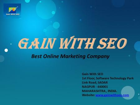 GaIN With seo Best Online Marketing Company Gain With SEO 1st Floor, Software Technology Park Link Road, SADAR NAGPUR - 440001 MAHARASHTRA, INDIA. Website: