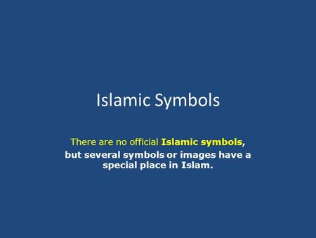Islamic Symbols There are no official Islamic symbols, but several symbols or images have a special place in Islam.